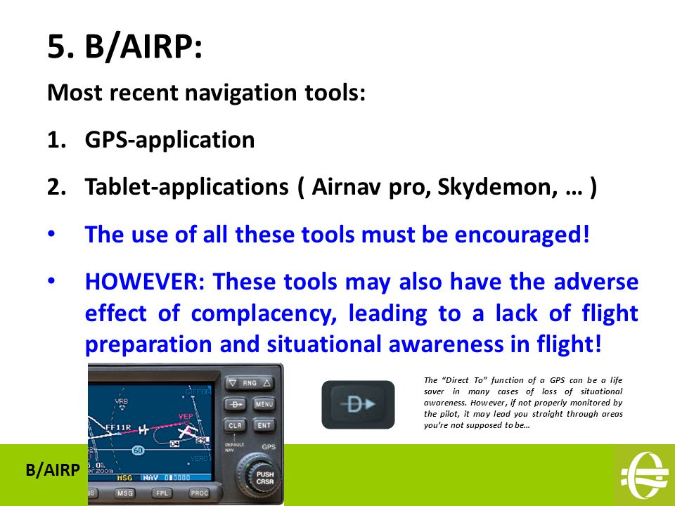 Most recent navigation tools: 1.GPS-application 2.Tablet-applications ( Airnav pro, Skydemon, … ) The use of all these tools must be encouraged.
