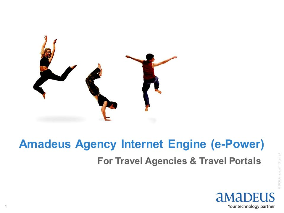 © 2006 Amadeus IT Group SA 1 Amadeus Agency Internet Engine (e-Power) For Travel Agencies & Travel Portals