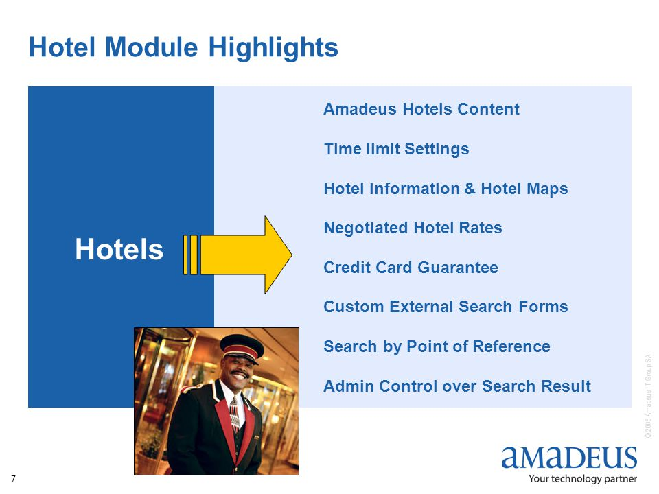 © 2006 Amadeus IT Group SA 7 Hotel Module Highlights Hotels Amadeus Hotels Content Time limit Settings Hotel Information & Hotel Maps Negotiated Hotel