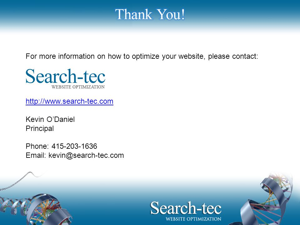 For more information on how to optimize your website, please contact: http://www.search-tec.com Kevin O'Daniel Principal Phone: 415-203-1636 Email: kevin@search-tec.com