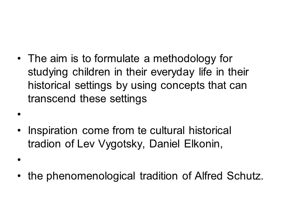 The aim is to formulate a methodology for studying children in their everyday life in their historical settings by using concepts that can transcend t