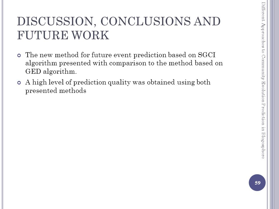 DISCUSSION, CONCLUSIONS AND FUTURE WORK The new method for future event prediction based on SGCI algorithm presented with comparison to the method based on GED algorithm.