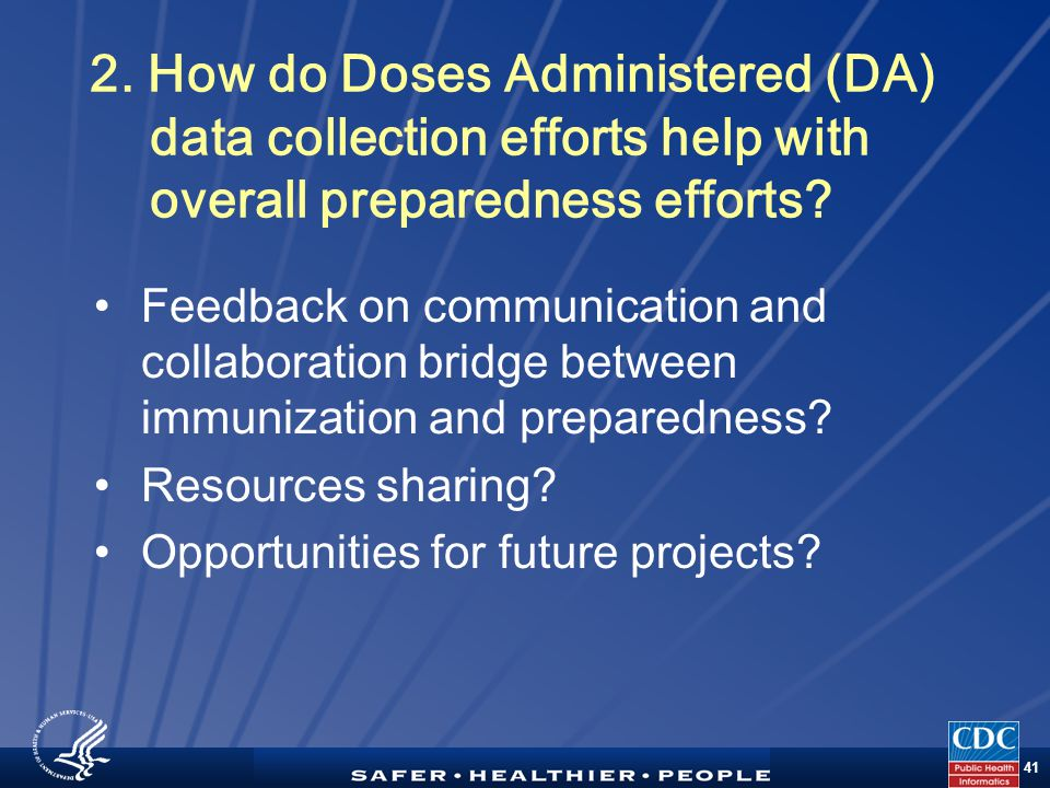 TM 41 2. How do Doses Administered (DA) data collection efforts help with overall preparedness efforts? Feedback on communication and collaboration br