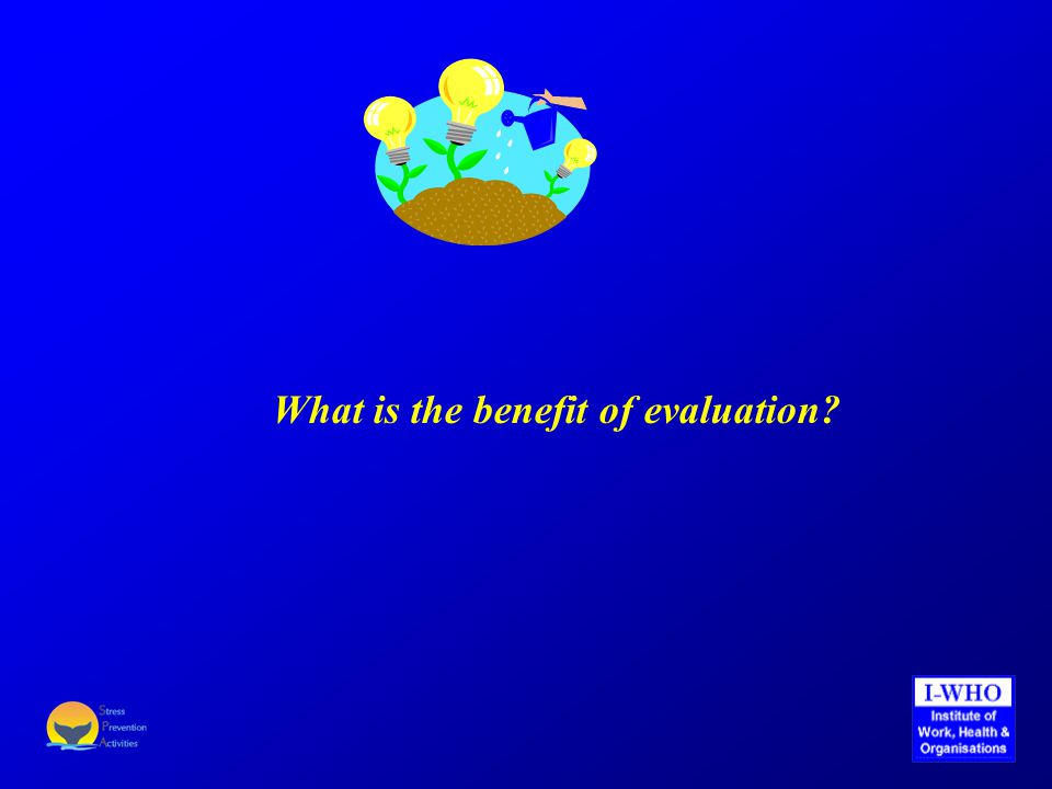 What is the benefit of evaluation?