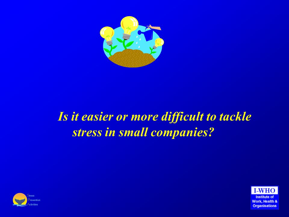 Is it easier or more difficult to tackle stress in small companies?