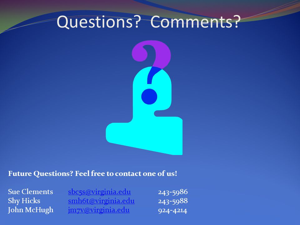 Questions. Comments. Future Questions. Feel free to contact one of us.