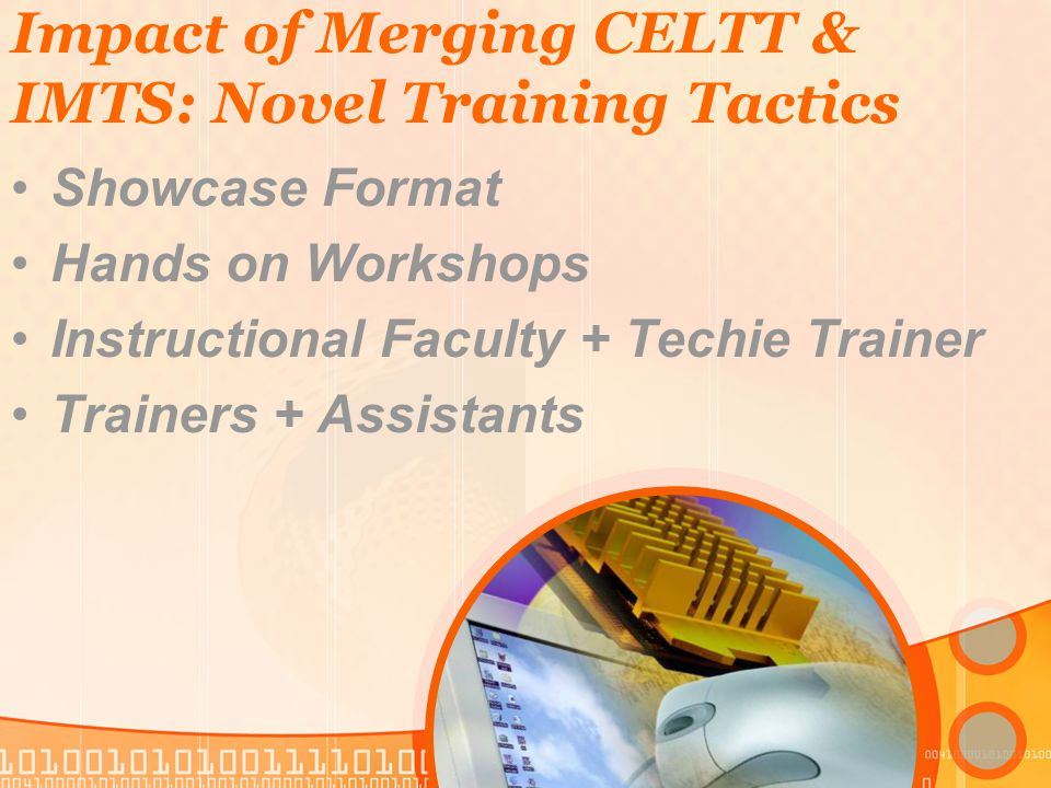 Impact of Merging CELTT & IMTS: Novel Training Tactics Showcase Format Hands on Workshops Instructional Faculty + Techie Trainer Trainers + Assistants