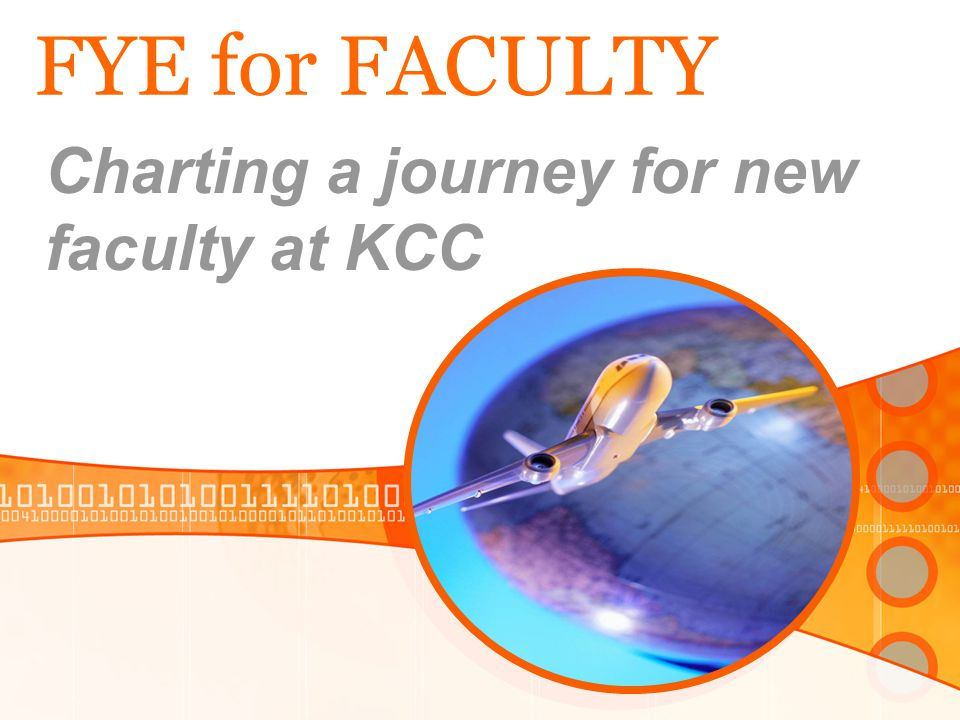 FYE for FACULTY Charting a journey for new faculty at KCC
