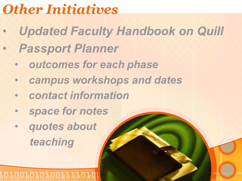 Other Initiatives Updated Faculty Handbook on Quill Passport Planner outcomes for each phase campus workshops and dates contact information space for notes quotes about teaching