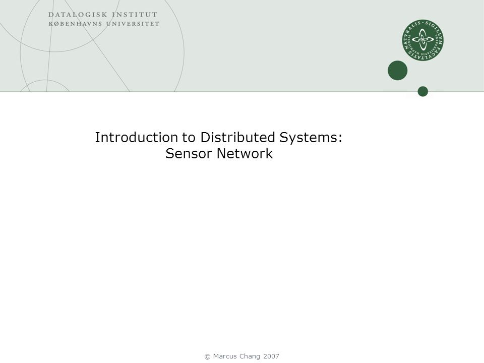Introduction to Distributed Systems: Sensor Network © Marcus Chang 2007