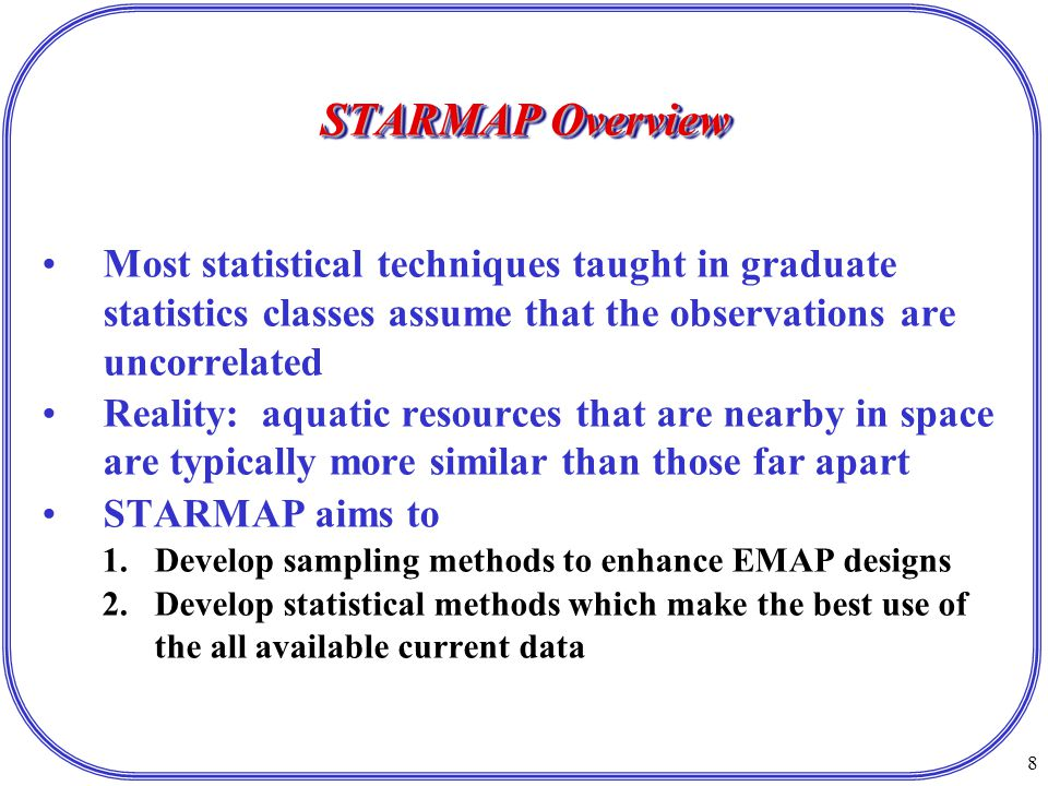 29 STARMAP PROJECT 3: Some Recent Accomplishments Goal 1: Develop and determine landscape indicators for analyses of EMAP data Developing predictors for stream size and flow status to overcome limitations of the National Hydrological Database  Classification of perennial versus non-perennial streams Estimation of regional indicators of taxa richness  Quantifying taxa richness in terms of rarity assessed by a fixed count  Sampling macroinvertebrates: compositing and structure of variance Compiling indicators and additional GIS data coverage for MAHA and Western Pilot Study