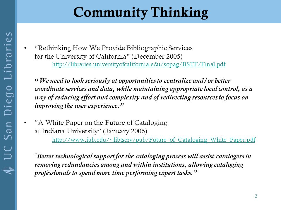 "Community Thinking ""Rethinking How We Provide Bibliographic Services for the University of California"" (December 2005) http://libraries.universityofca"