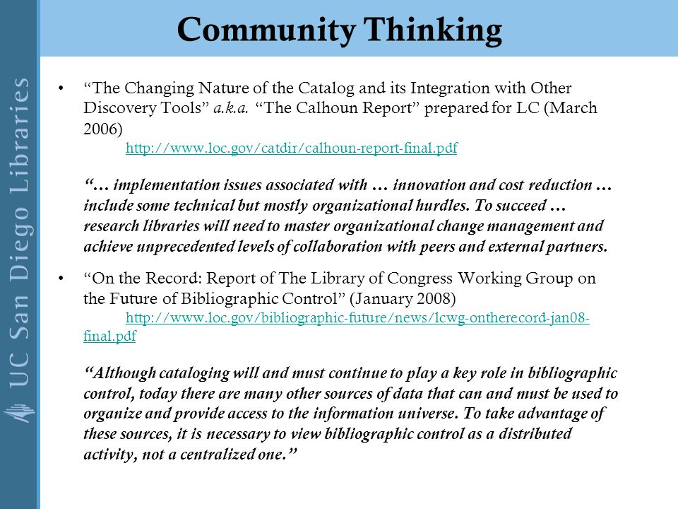 "Community Thinking ""The Changing Nature of the Catalog and its Integration with Other Discovery Tools"" a.k.a. ""The Calhoun Report"" prepared for LC (Ma"