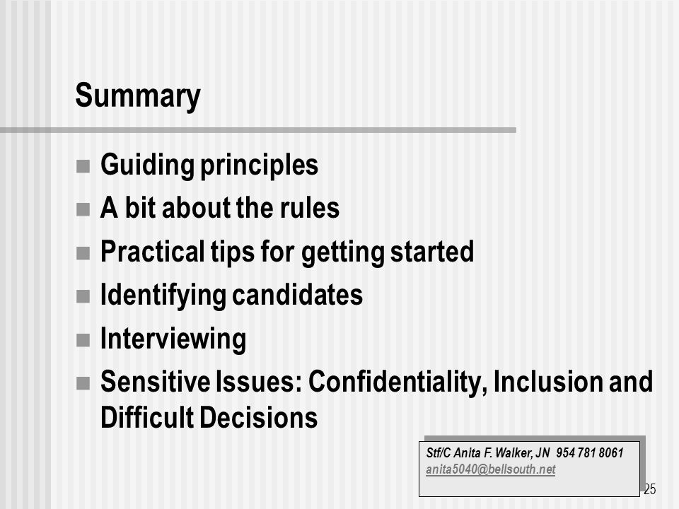 Summary Guiding principles A bit about the rules Practical tips for getting started Identifying candidates Interviewing Sensitive Issues: Confidentiality, Inclusion and Difficult Decisions 25 Stf/C Anita F.