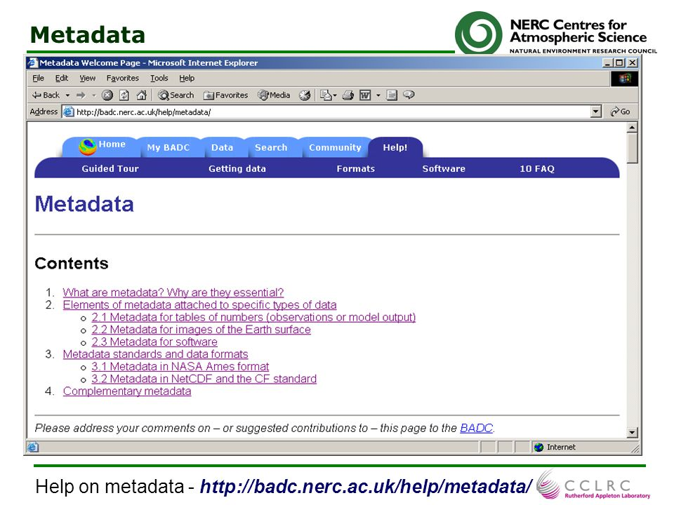 7 Metadata Metadata = data about the data Metadata are essential to enable the: -user (a human or computer) to understand the data (physical nature, u