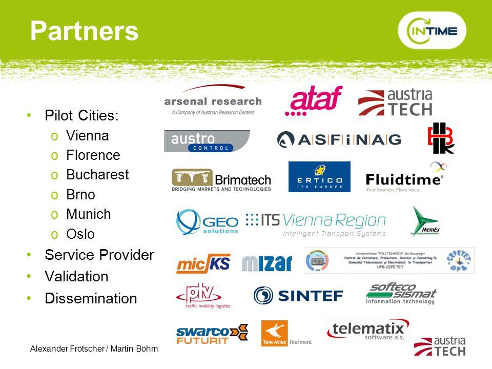 Alexander Frötscher / Martin Böhm Partners Pilot Cities: oVienna oFlorence oBucharest oBrno oMunich oOslo Service Provider Validation Dissemination