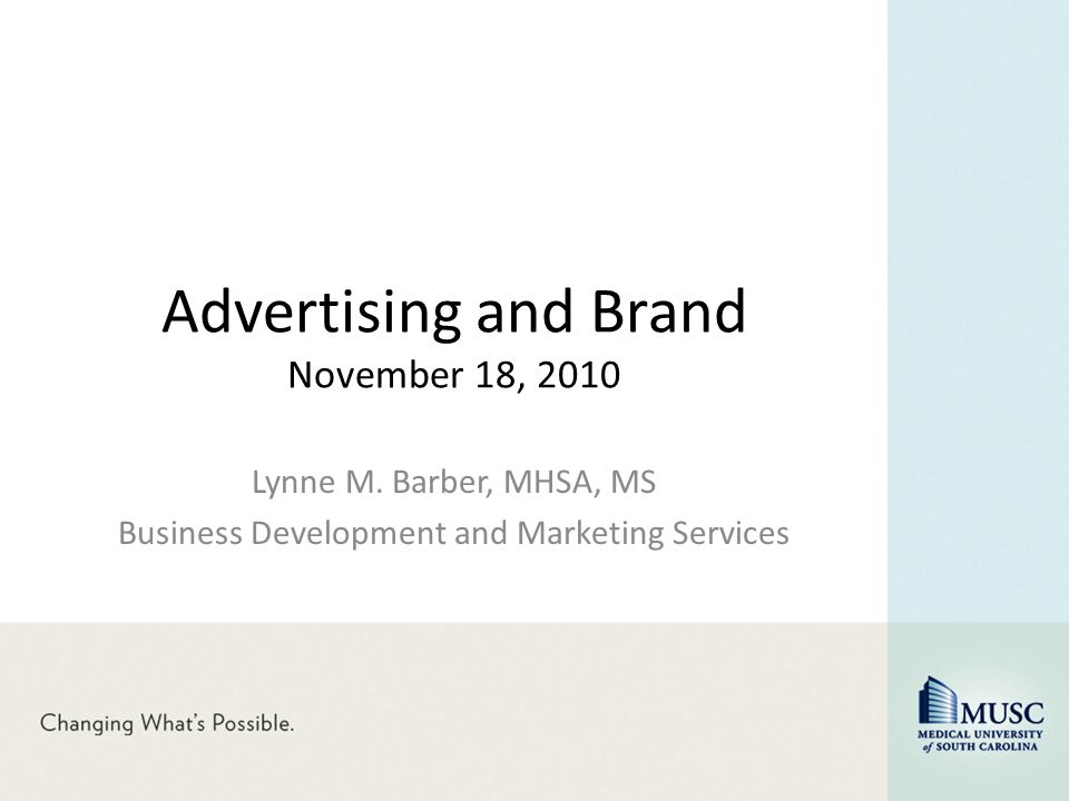 Advertising and Brand November 18, 2010 Lynne M. Barber, MHSA, MS Business Development and Marketing Services