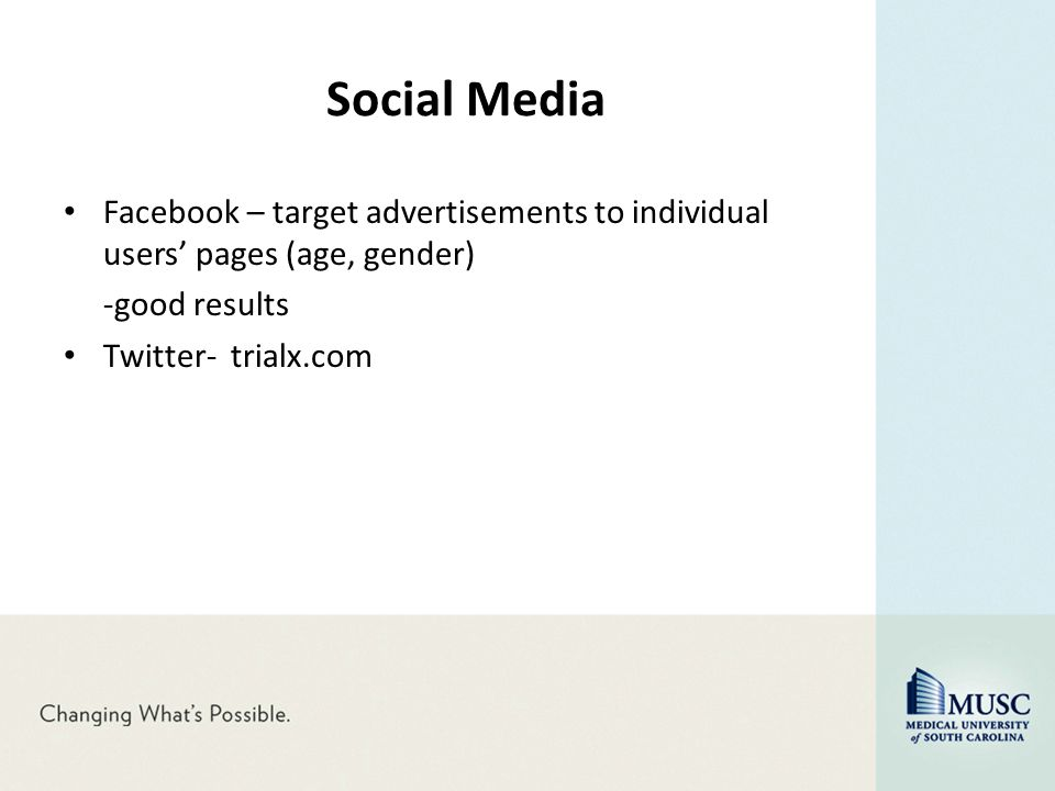 Social Media Facebook – target advertisements to individual users' pages (age, gender) -good results Twitter- trialx.com