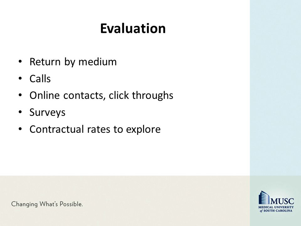 Evaluation Return by medium Calls Online contacts, click throughs Surveys Contractual rates to explore