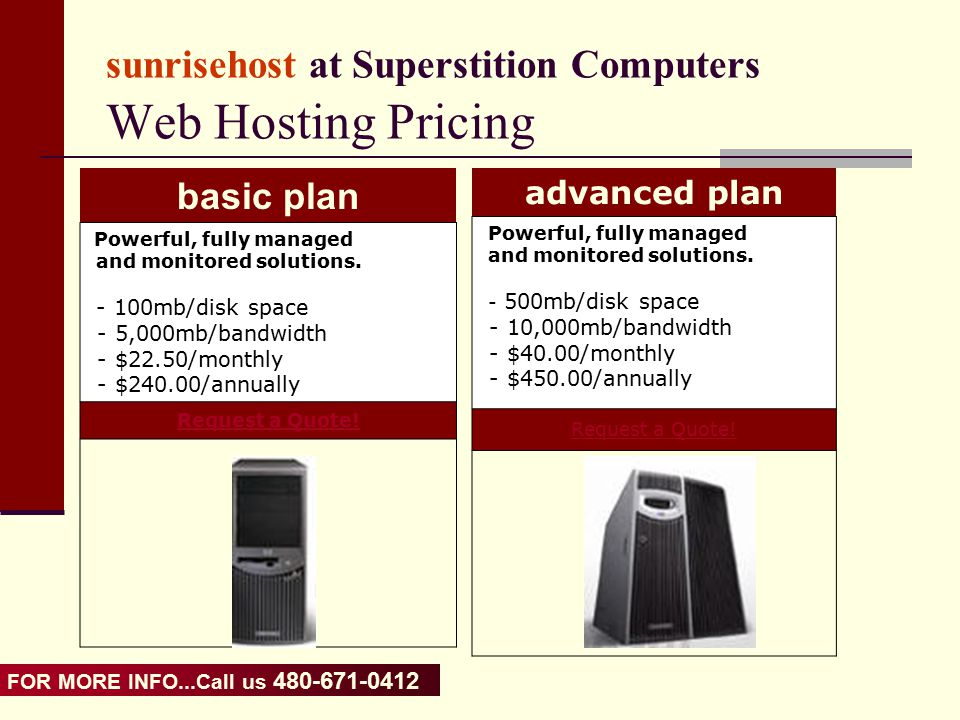 FOR MORE INFO...Call us 480-671-0412 of sunrisehost @ Superstition Computers Web Design Standard Pricing NEW, Basic HTML Web Design Basic 1 Page with images (est.