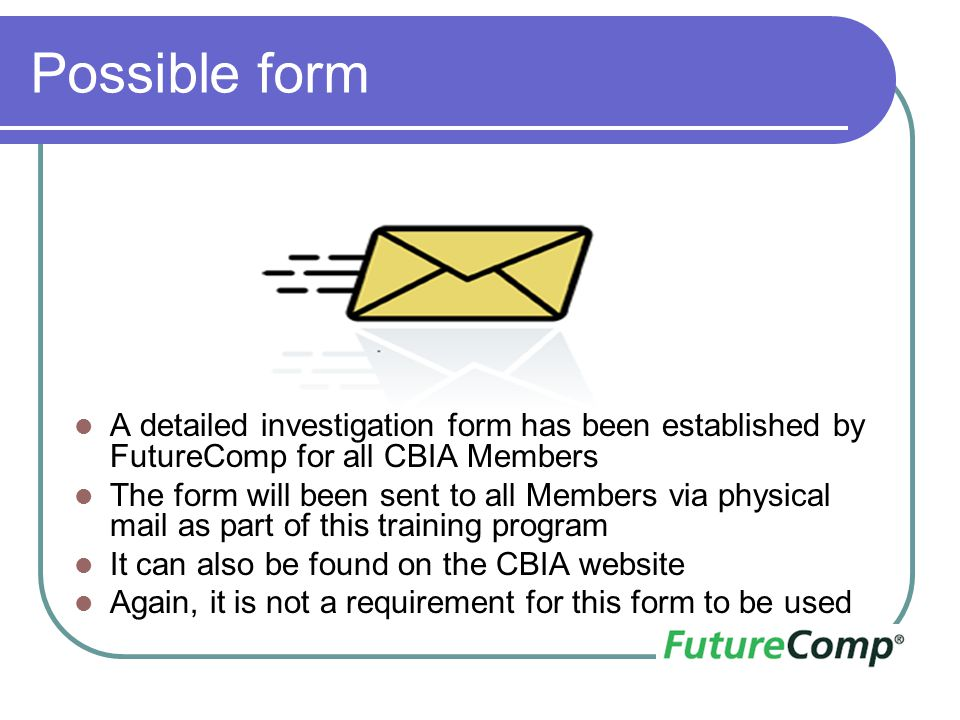 Possible form A detailed investigation form has been established by FutureComp for all CBIA Members The form will been sent to all Members via physica