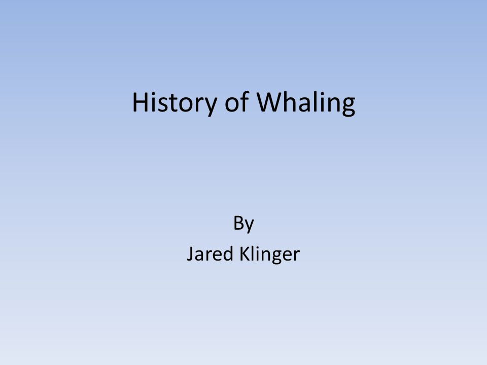 History of Whaling By Jared Klinger