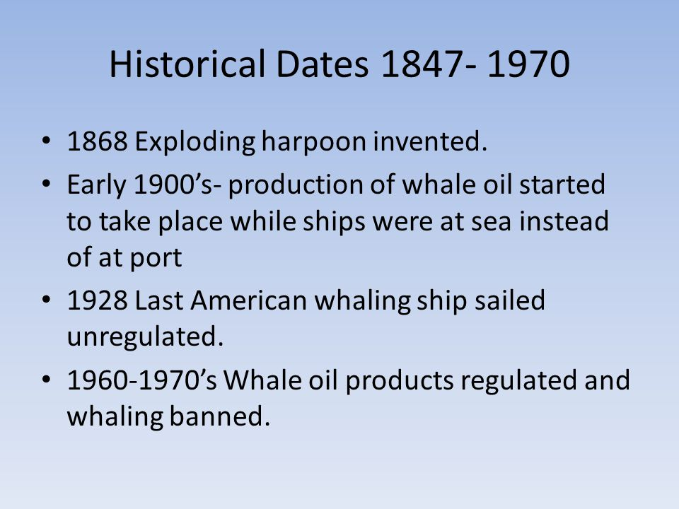Historical Dates 1847- 1970 1868 Exploding harpoon invented.