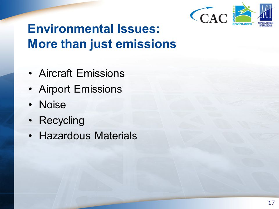 17 Aircraft Emissions Airport Emissions Noise Recycling Hazardous Materials Environmental Issues: More than just emissions