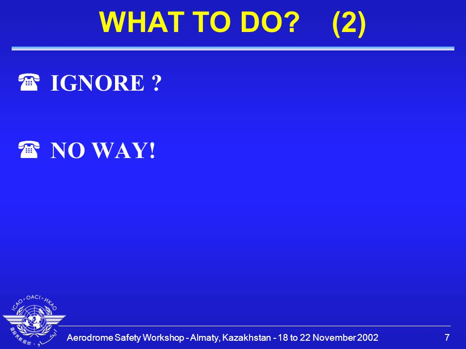 Aerodrome Safety Workshop - Almaty, Kazakhstan - 18 to 22 November 200218 Procedures, methods and data sources (Quantitative or (Qualitative (Existence, relevance and quality may determine (Experts opinion necessary anyhow
