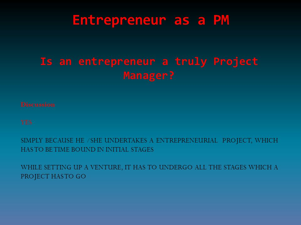 Entrepreneur as a PM Is an entrepreneur a truly Project Manager.