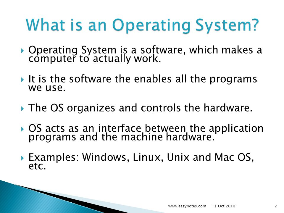  Operating System is a software, which makes a computer to actually work.