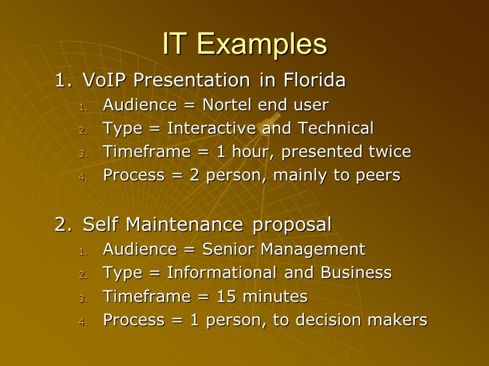IT Examples 1.VoIP Presentation in Florida 1. Audience = Nortel end user 2.