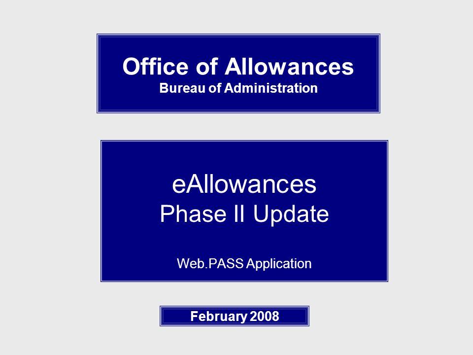 Office of Allowances Bureau of Administration eAllowances Phase II Update Web.PASS Application February 2008