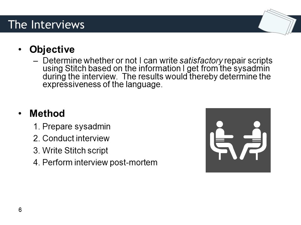 6 Objective –Determine whether or not I can write satisfactory repair scripts using Stitch based on the information I get from the sysadmin during the interview.
