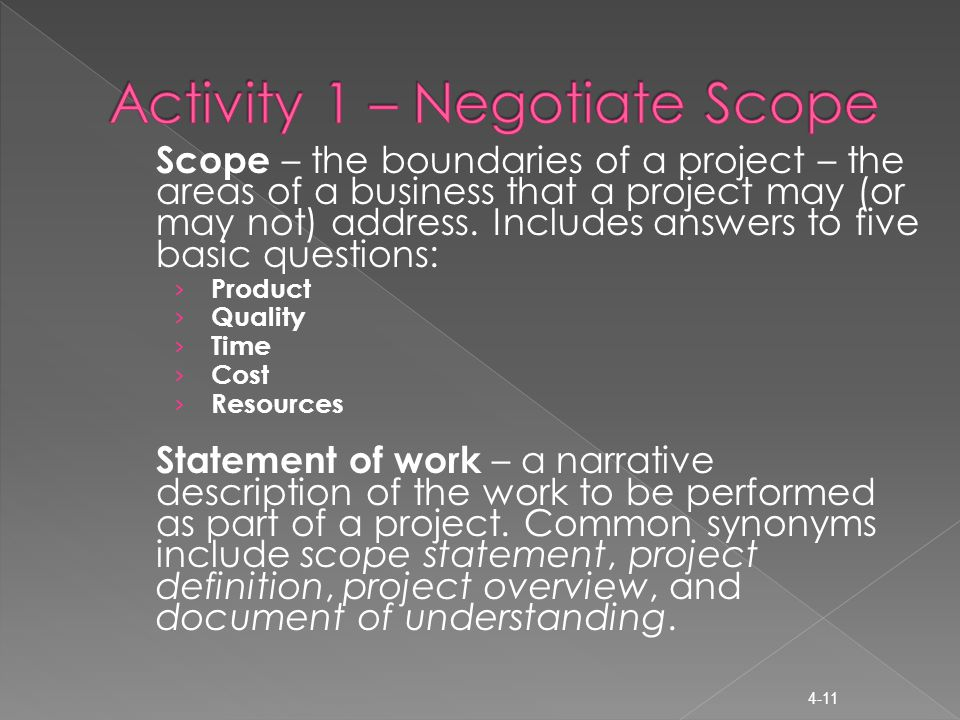 Scope – the boundaries of a project – the areas of a business that a project may (or may not) address.