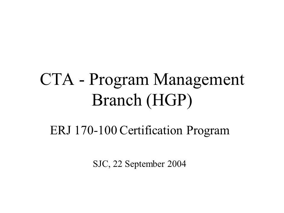 CTA - Program Management Branch (HGP) ERJ 170-100 Certification Program SJC, 22 September 2004