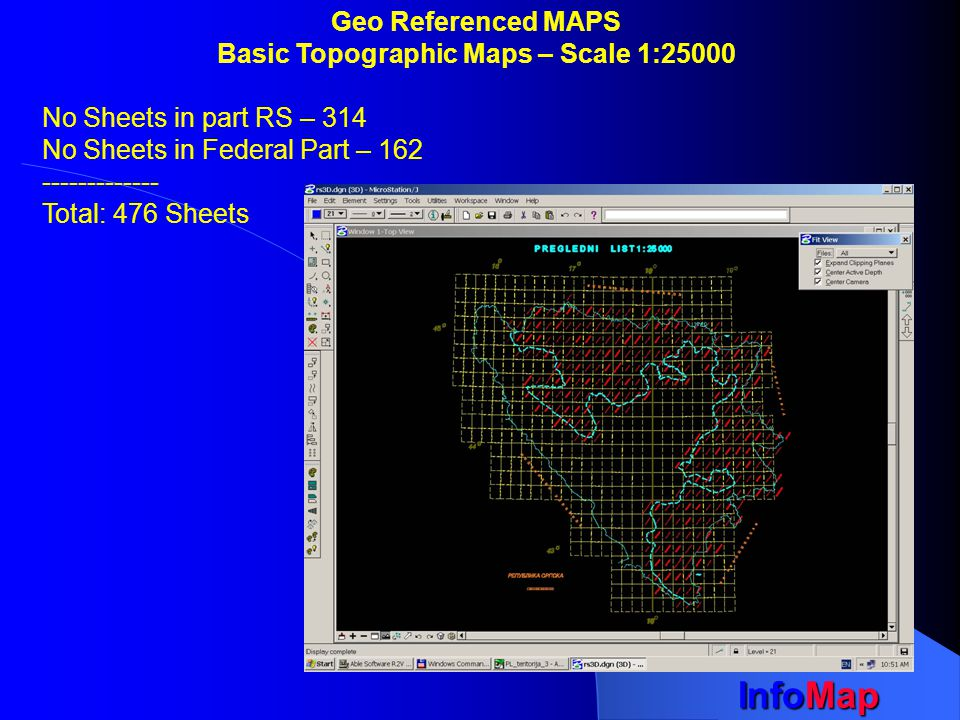 InfoMap Geo Referenced MAPS Basic Topographic Maps – Scale 1:25000 No Sheets in part RS – 314 No Sheets in Federal Part – 162 ------------- Total: 476 Sheets