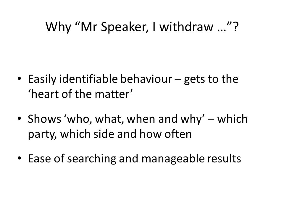 How the West was won Accessed online Hansard of the Queensland Parliament, searched for Mr Speaker, I withdraw Looked to Hansards of Western Australian and federal parliaments to provide comparison and context Limited search timeframe to 1997-2010 Recorded search results according to differentiating criteria, calculated and tabled numerically