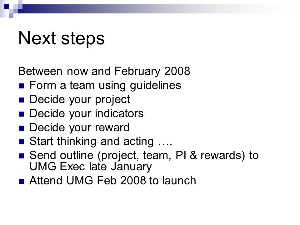 Next steps Between now and February 2008 Form a team using guidelines Decide your project Decide your indicators Decide your reward Start thinking and acting ….