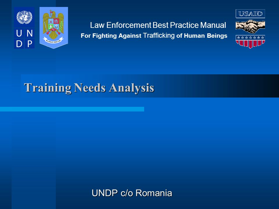 Training Needs Analysis UNDP c/o Romania Law Enforcement Best Practice Manual For Fighting Against Trafficking of Human Beings