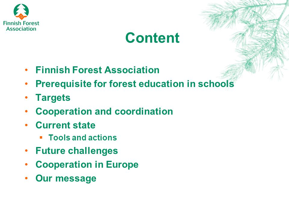 Content Finnish Forest Association Prerequisite for forest education in schools Targets Cooperation and coordination Current state  Tools and actions