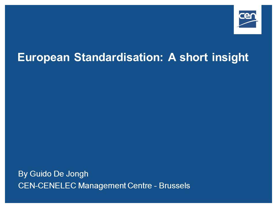 European Standardisation: A short insight By Guido De Jongh CEN-CENELEC Management Centre - Brussels
