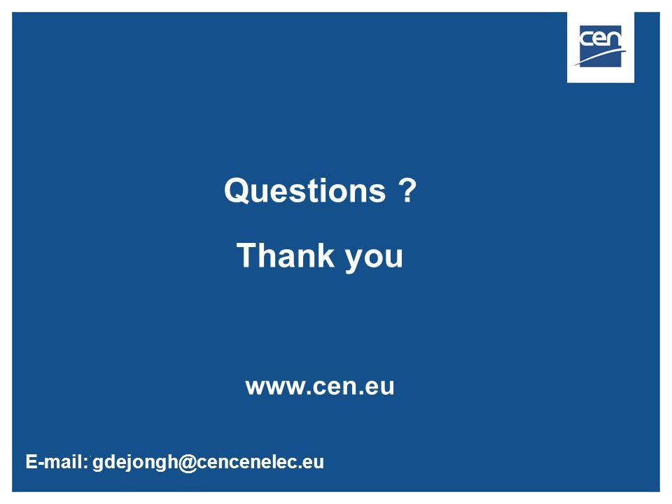 Questions ? Thank you www.cen.eu E-mail: gdejongh@cencenelec.eu