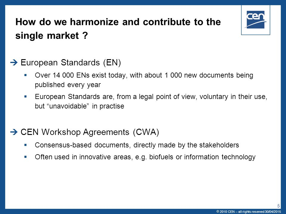  2005 CEN – all rights reserved 5 How do we harmonize and contribute to the single market ?  European Standards (EN)  Over 14 000 ENs exist today,