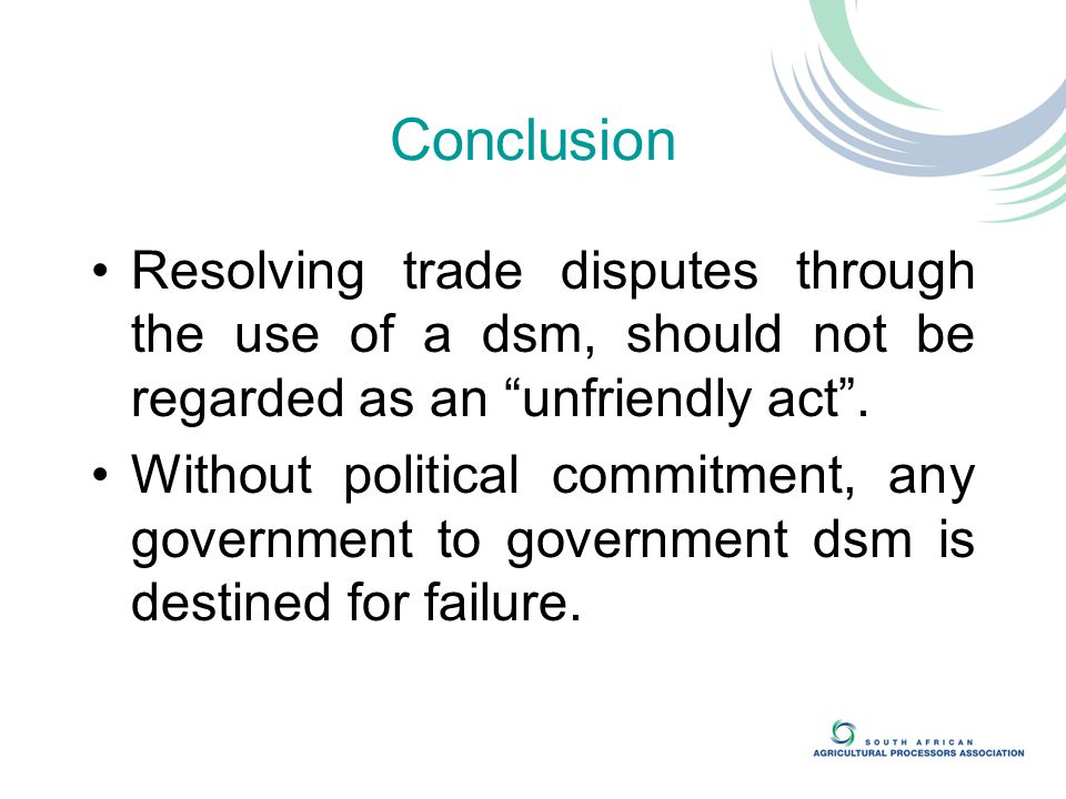 Conclusion Resolving trade disputes through the use of a dsm, should not be regarded as an unfriendly act .