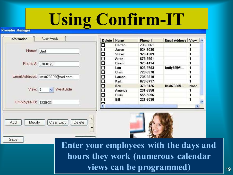 18 Using Confirm-IT Tell Confirm-IT the hours and days you're open