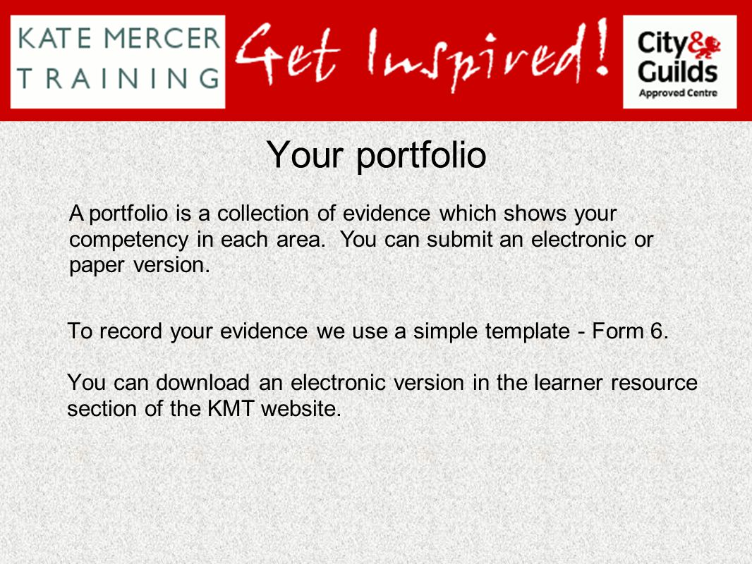 Your portfolio To record your evidence we use a simple template - Form 6. You can download an electronic version in the learner resource section of th