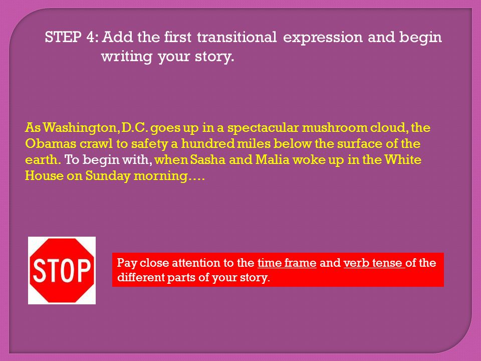 STEP 4: Add the first transitional expression and begin writing your story.