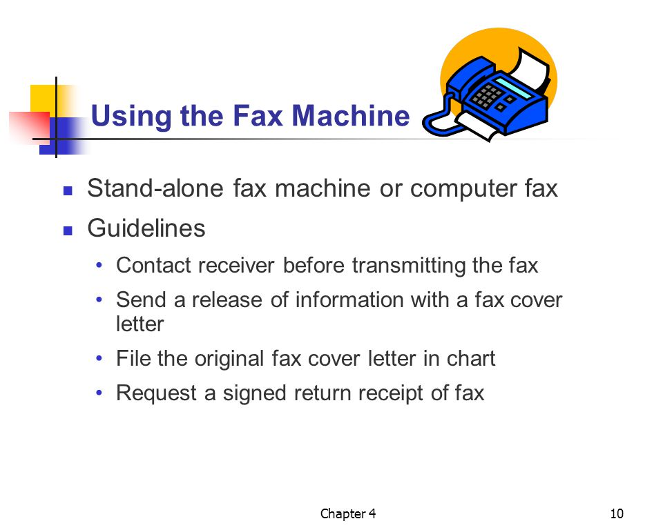 Chapter 410 Using the Fax Machine Stand-alone fax machine or computer fax Guidelines Contact receiver before transmitting the fax Send a release of in