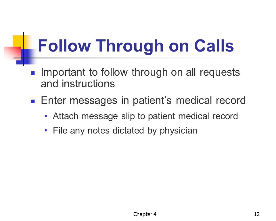 Chapter 412 Follow Through on Calls Important to follow through on all requests and instructions Enter messages in patient's medical record Attach mes